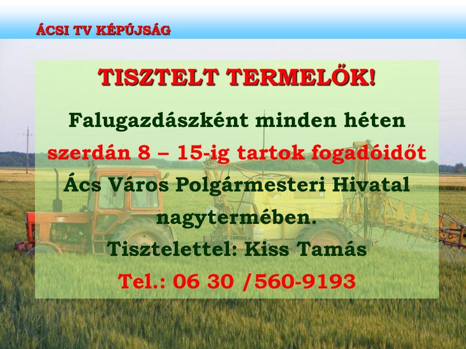 ÁCSI TV KÉPÚJSÁG TISZTELT TERMELŐK!