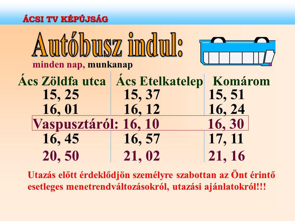 ÁCSI TV KÉPÚJSÁG Autóbusz indul: minden nap, munkanap. Ács Zöldfa utca Ács Etelkatelep Komárom.