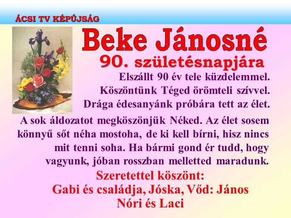 Szeretettel köszönt: Gabi és családja, Jóska, Vőd: János Nóri és Laci