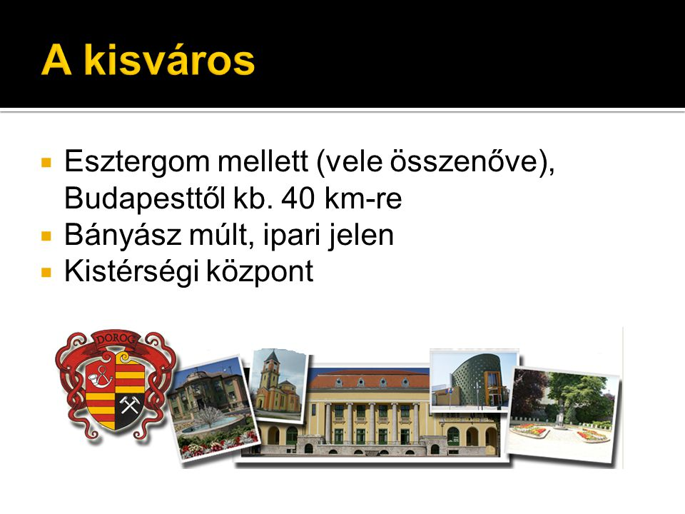A kisváros Esztergom mellett (vele összenőve), Budapesttől kb. 40 km-re. Bányász múlt, ipari jelen.