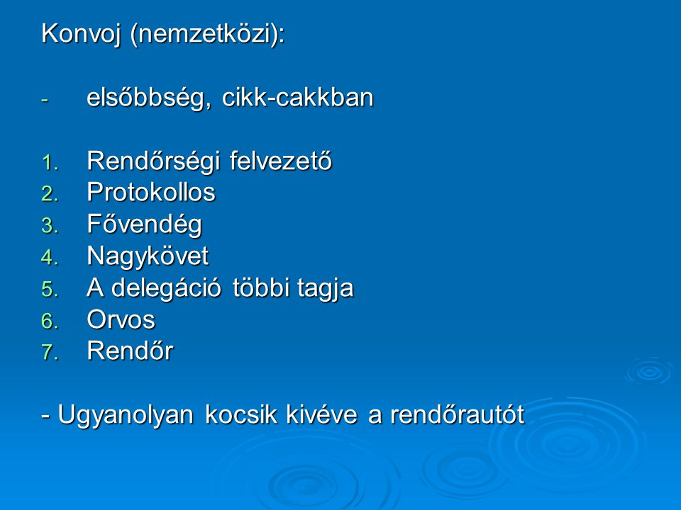 Konvoj (nemzetközi): elsőbbség, cikk-cakkban. Rendőrségi felvezető. Protokollos. Fővendég. Nagykövet.