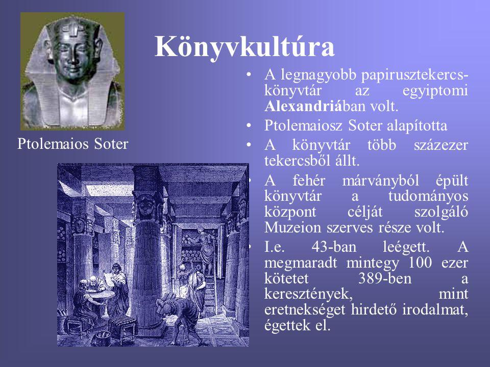 Könyvkultúra A legnagyobb papirusztekercs- könyvtár az egyiptomi Alexandriában volt. Ptolemaiosz Soter alapította.