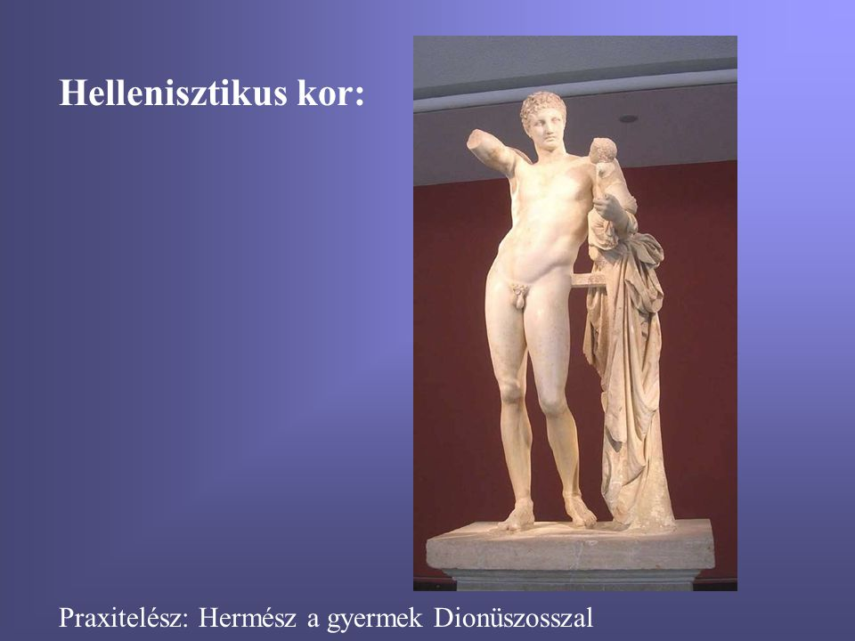 Hellenisztikus kor: Praxitelész: Hermész a gyermek Dionüszosszal