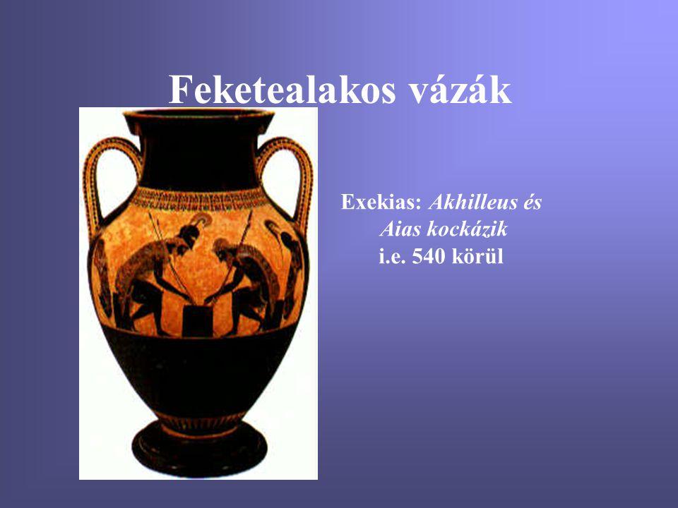Feketealakos vázák Exekias: Akhilleus és Aias kockázik i.e. 540 körül