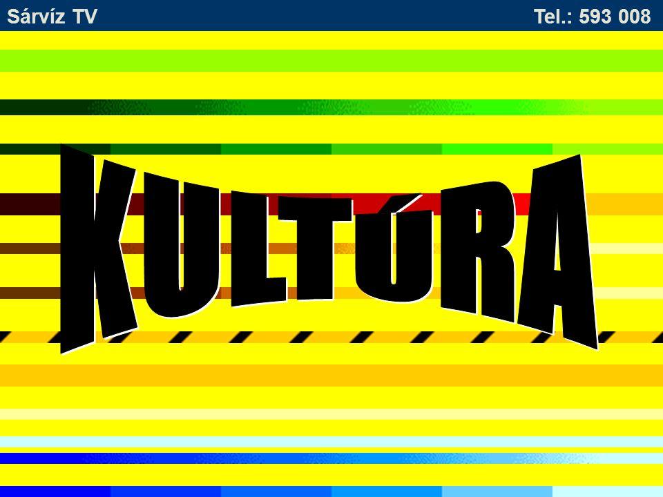 Sárvíz TV Tel.: 593 008 KULTÚRA