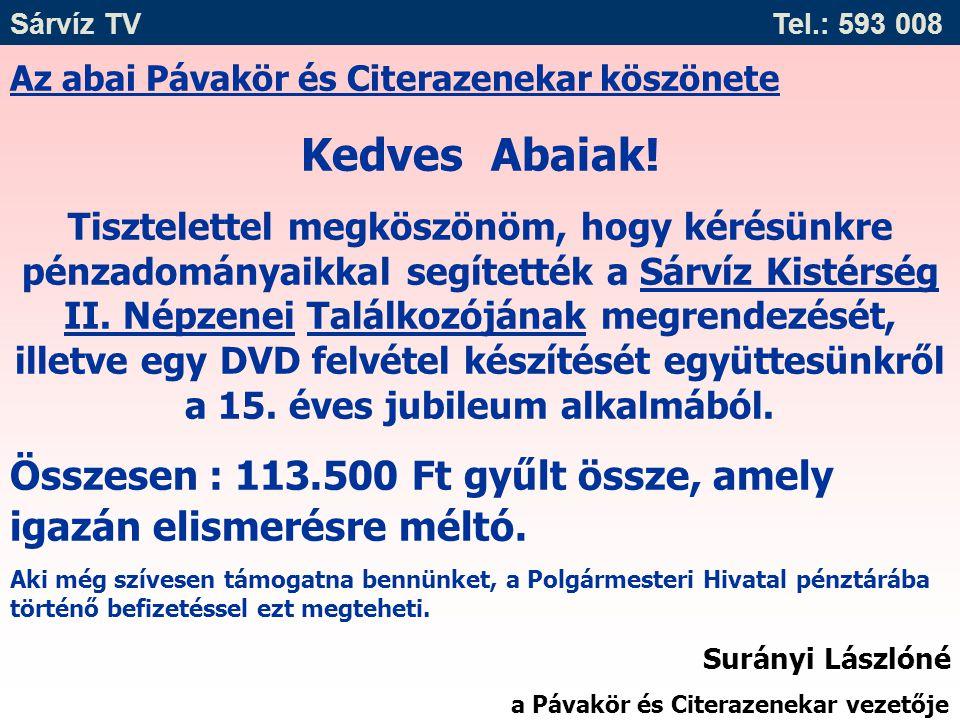 Sárvíz TV Tel.: 593 008 Az abai Pávakör és Citerazenekar köszönete. Kedves Abaiak!