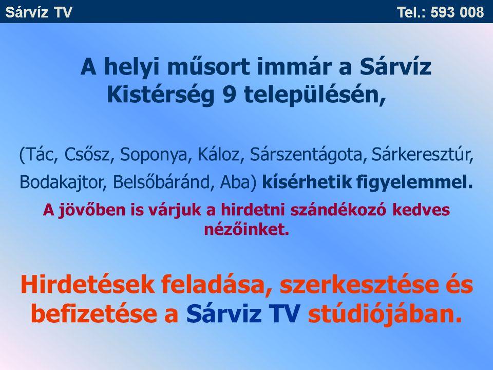 Sárvíz TV Tel.: 593 008 A helyi műsort immár a Sárvíz Kistérség 9 településén,