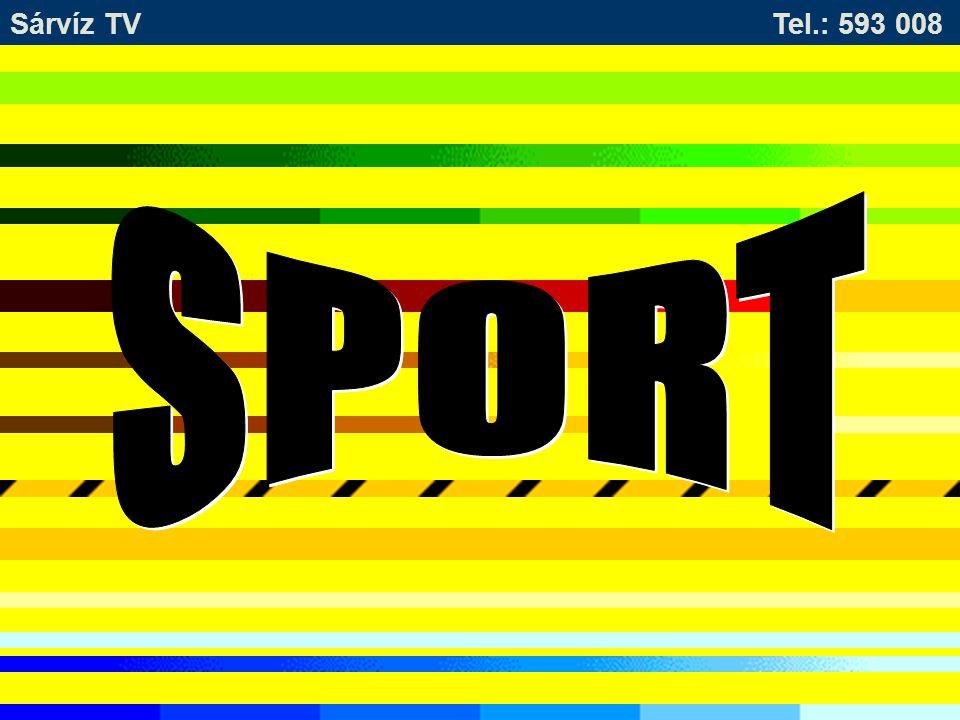 Sárvíz TV Tel.: 593 008 SPORT