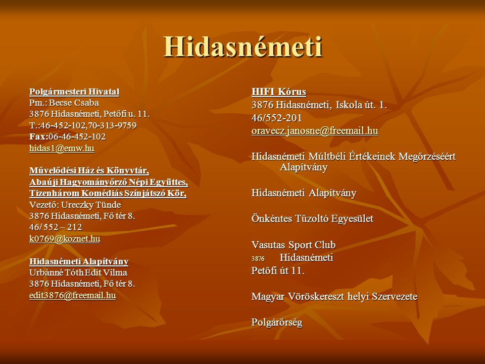 Hidasnémeti HIFI Kórus 3876 Hidasnémeti, Iskola út. 1. 46/552-201