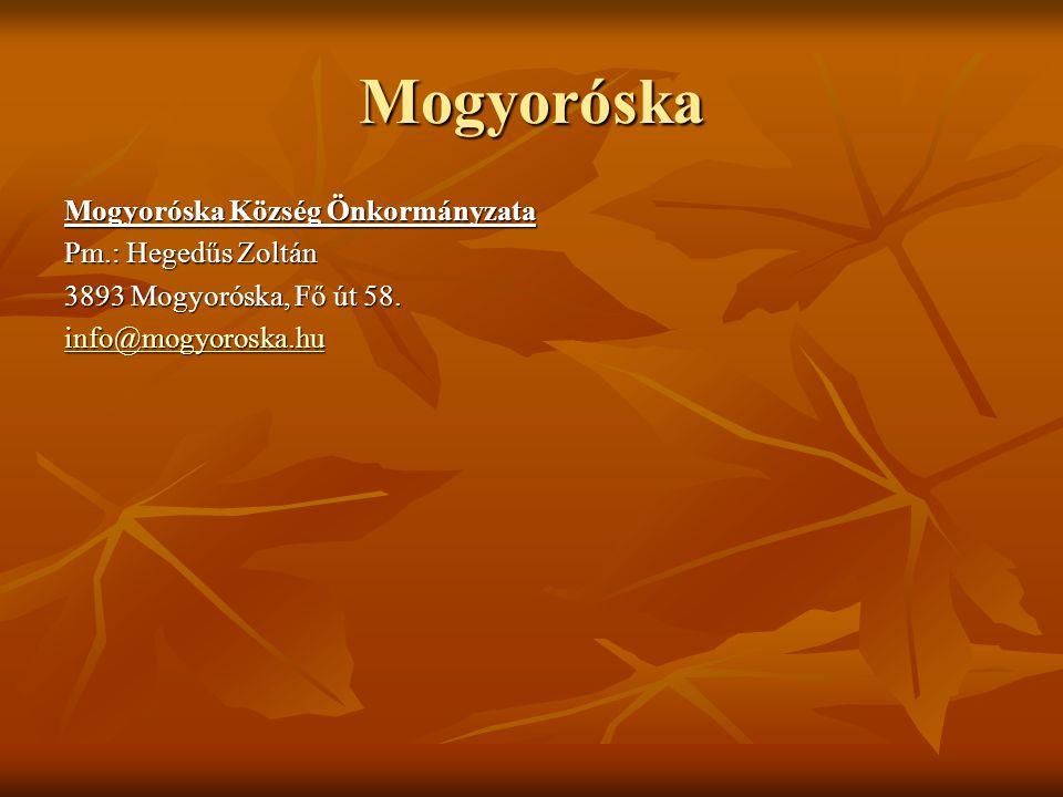 Mogyoróska Mogyoróska Község Önkormányzata Pm.: Hegedűs Zoltán