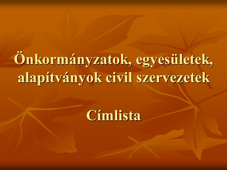Önkormányzatok, egyesületek, alapítványok civil szervezetek Címlista
