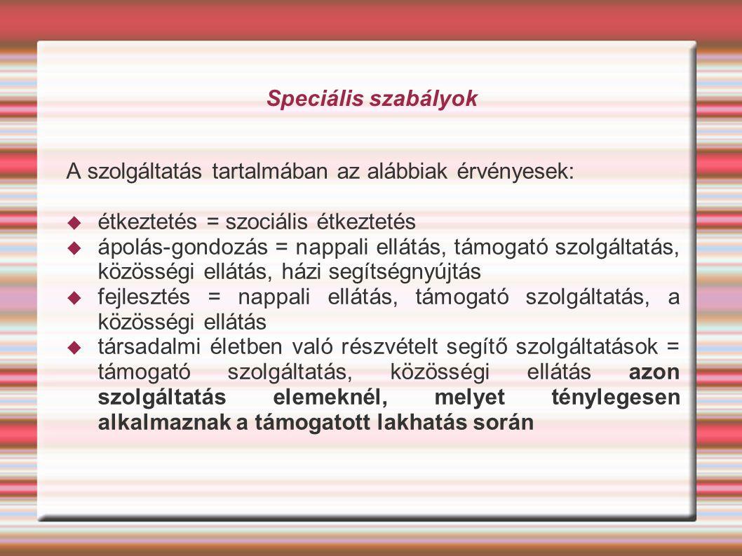 Speciális szabályok A szolgáltatás tartalmában az alábbiak érvényesek: étkeztetés = szociális étkeztetés.
