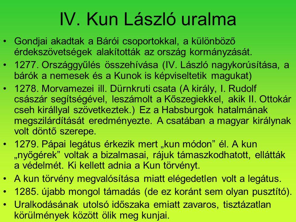 IV. Kun László uralma Gondjai akadtak a Bárói csoportokkal, a különböző érdekszövetségek alakították az ország kormányzását.