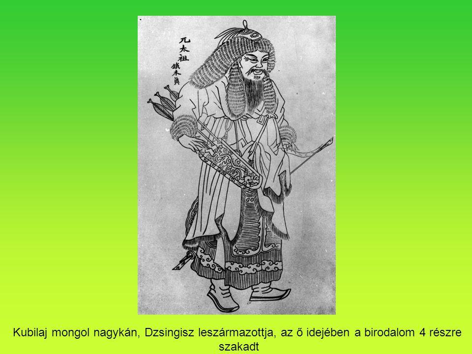Kubilaj mongol nagykán, Dzsingisz leszármazottja, az ő idejében a birodalom 4 részre