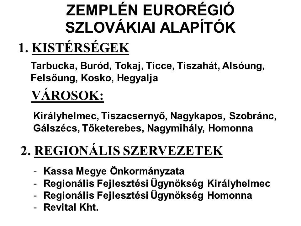 ZEMPLÉN EURORÉGIÓ SZLOVÁKIAI ALAPÍTÓK 1. KISTÉRSÉGEK VÁROSOK:
