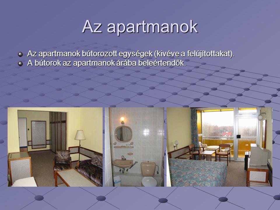 Az apartmanok Az apartmanok bútorozott egységek (kivéve a felújítottakat).