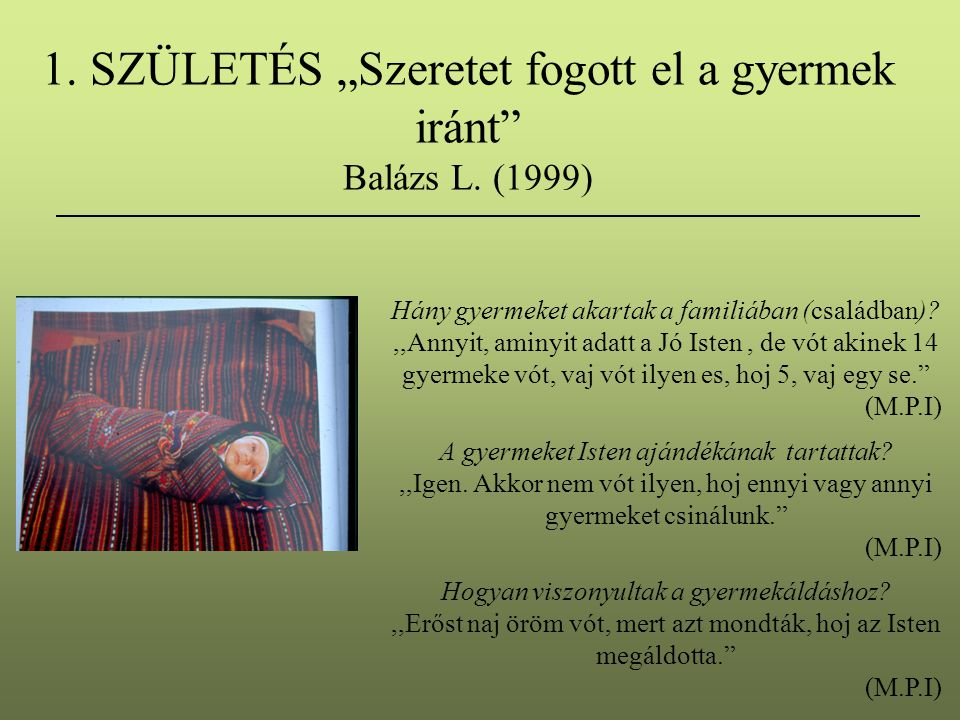"""1. SZÜLETÉS """"Szeretet fogott el a gyermek iránt Balázs L. (1999)"""