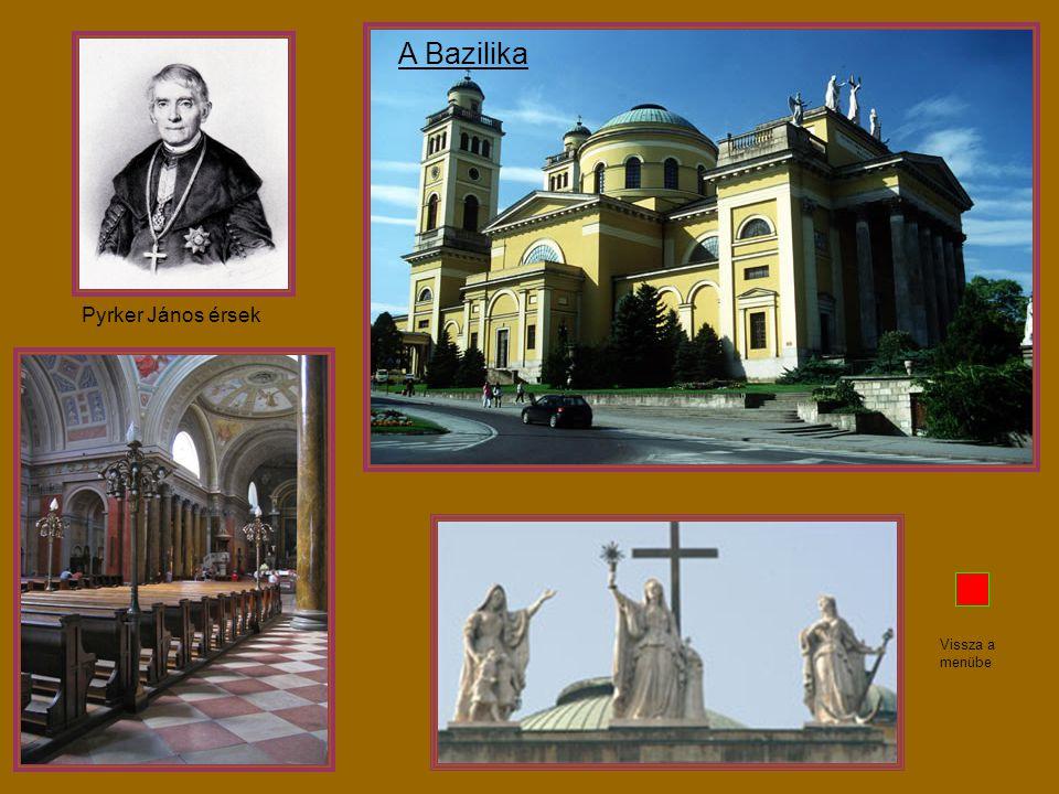 A Bazilika Pyrker János érsek Vissza a menübe