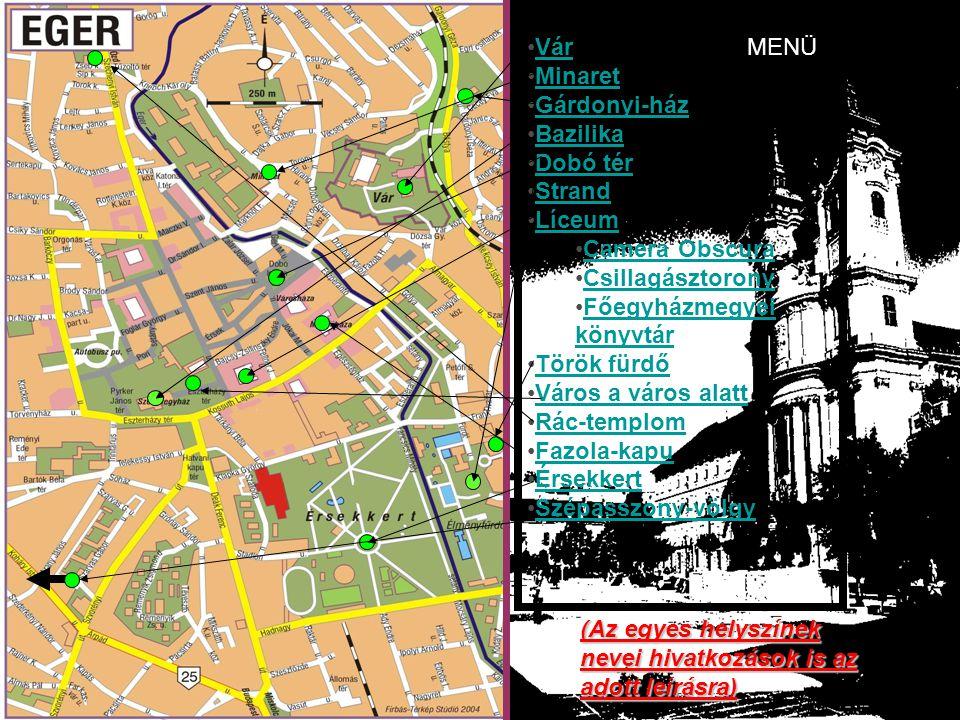 AZ EGRI BELVÁROS ( a linkekre kattintva rövid ismertető érhető el) Vár. Minaret. Gárdonyi-ház. Bazilika.