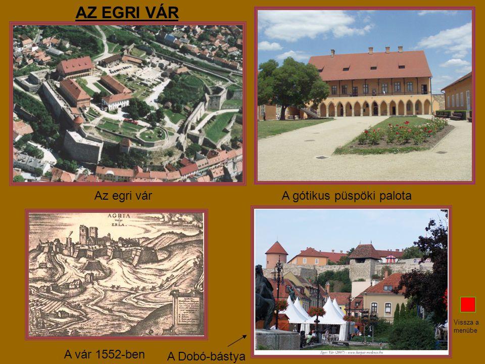 AZ EGRI VÁR Az egri vár A gótikus püspöki palota A vár 1552-ben