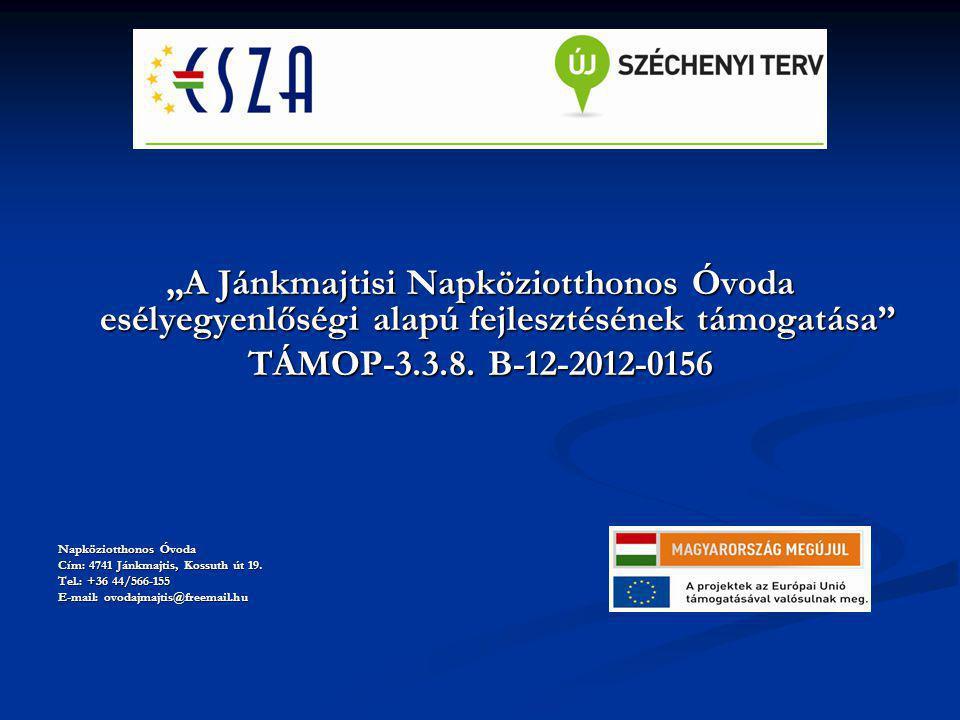 """""""A Jánkmajtisi Napköziotthonos Óvoda esélyegyenlőségi alapú fejlesztésének támogatása"""