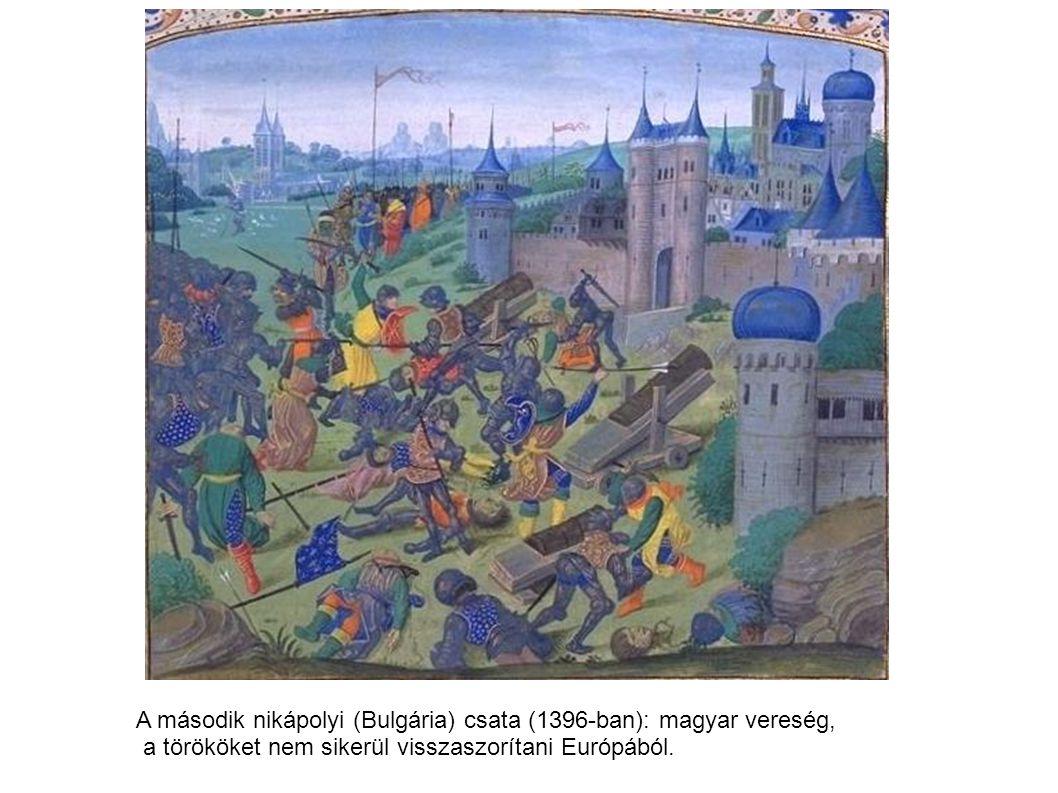 A második nikápolyi (Bulgária) csata (1396-ban): magyar vereség,