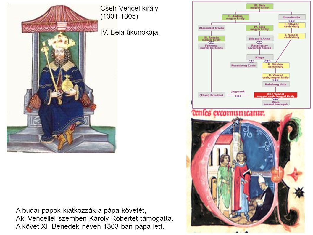 Cseh Vencel király (1301-1305) IV. Béla ükunokája. A budai papok kiátkozzák a pápa követét, Aki Vencellel szemben Károly Róbertet támogatta.
