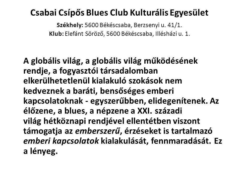 Csabai Csípős Blues Club Kulturális Egyesület Székhely: 5600 Békéscsaba, Berzsenyi u. 41/1. Klub: Elefánt Söröző, 5600 Békéscsaba, Illésházi u. 1.