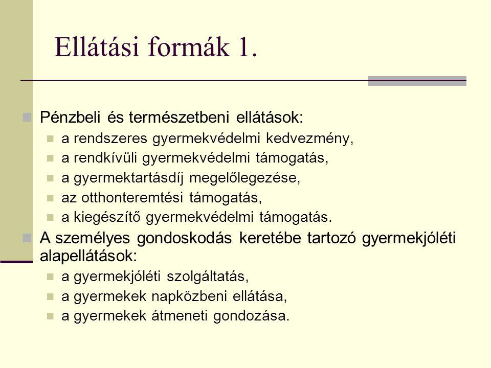Ellátási formák 1. Pénzbeli és természetbeni ellátások:
