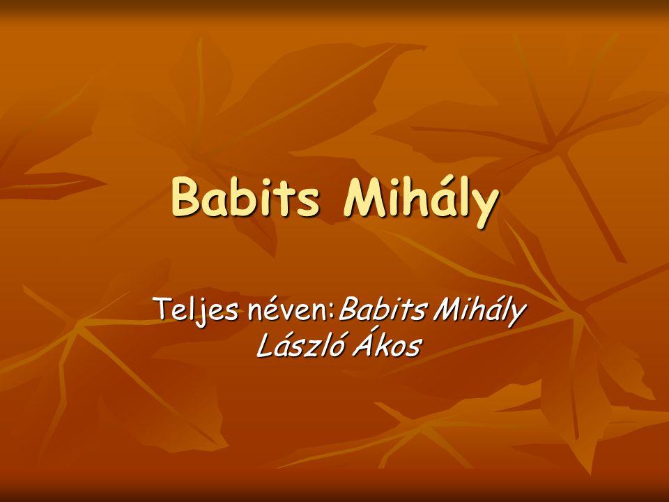 Teljes néven:Babits Mihály László Ákos