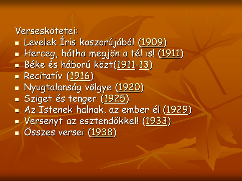 Verseskötetei: Levelek Íris koszorújából (1909) Herceg, hátha megjön a tél is! (1911) Béke és háború közt(1911-13)