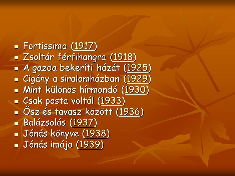 Fortissimo (1917) Zsoltár férfihangra (1918) A gazda bekeríti házát (1925) Cigány a siralomházban (1929)
