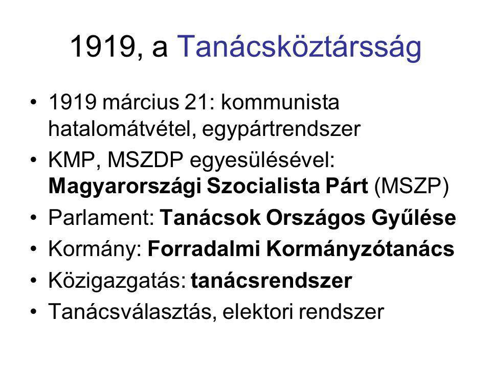 1919, a Tanácsköztársság 1919 március 21: kommunista hatalomátvétel, egypártrendszer.