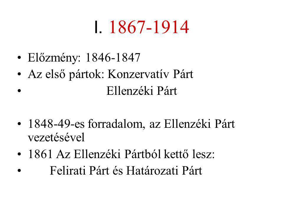 I. 1867-1914 Előzmény: 1846-1847 Az első pártok: Konzervatív Párt