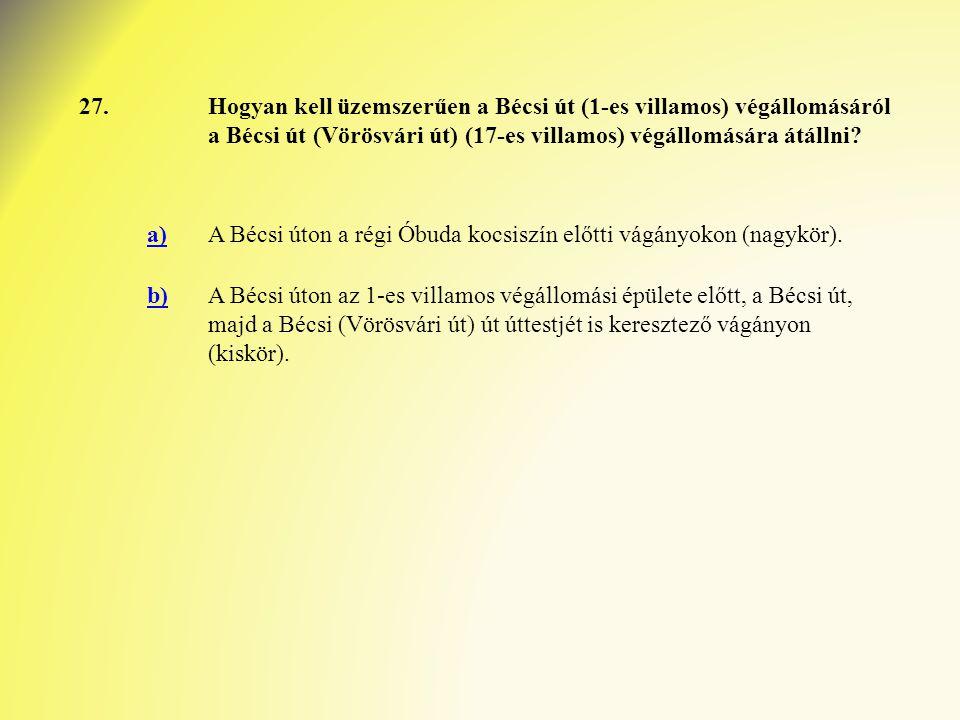 27. Hogyan kell üzemszerűen a Bécsi út (1-es villamos) végállomásáról a Bécsi út (Vörösvári út) (17-es villamos) végállomására átállni