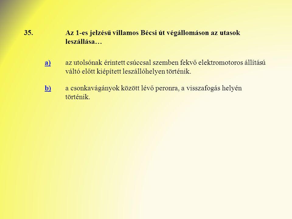 35. Az 1-es jelzésű villamos Bécsi út végállomáson az utasok leszállása… a)