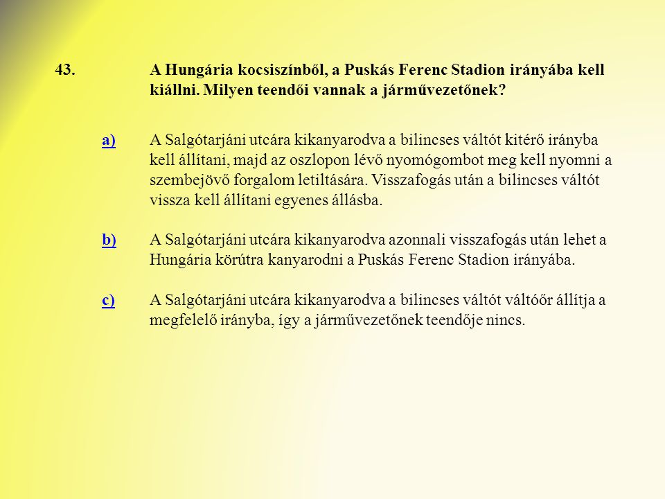 43. A Hungária kocsiszínből, a Puskás Ferenc Stadion irányába kell kiállni. Milyen teendői vannak a járművezetőnek