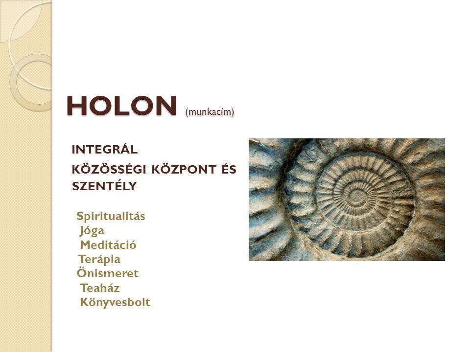 HOLON (munkacím) INTEGRÁL KÖZÖSSÉGI KÖZPONT ÉS SZENTÉLY Spiritualitás