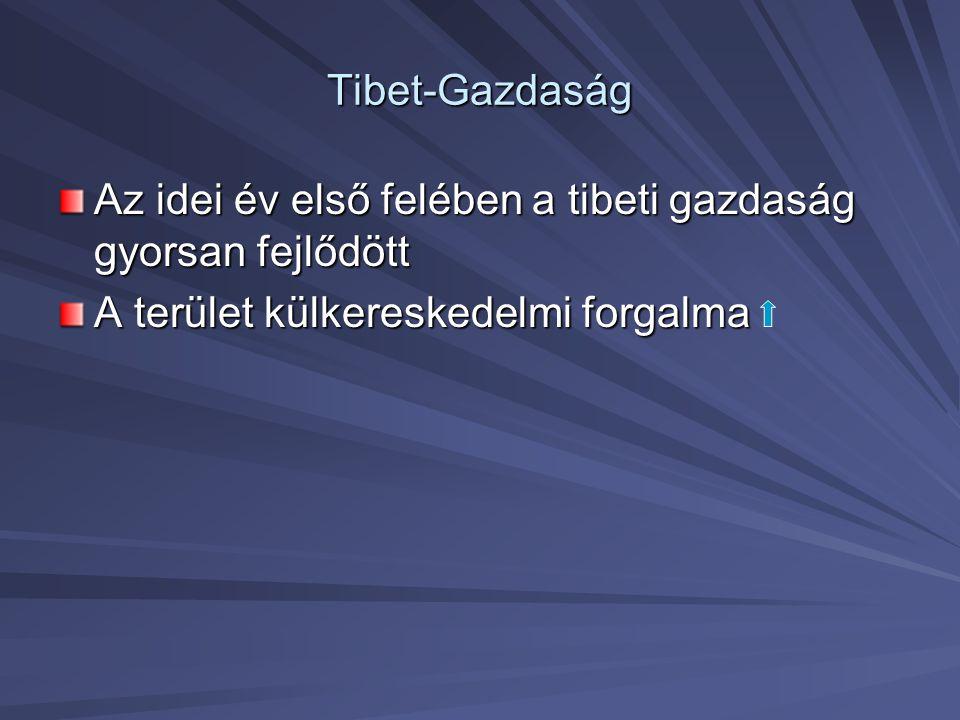 Tibet-Gazdaság Az idei év első felében a tibeti gazdaság gyorsan fejlődött.