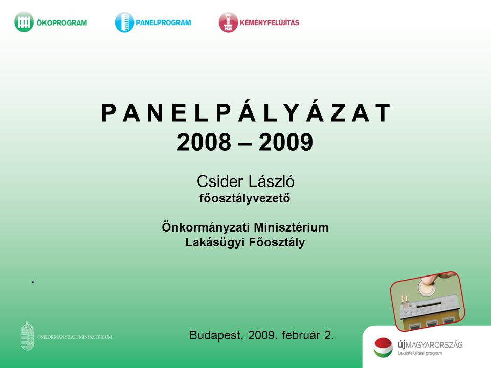 P A N E L P Á L Y Á Z A T 2008 – 2009 Csider László főosztályvezető Önkormányzati Minisztérium Lakásügyi Főosztály.