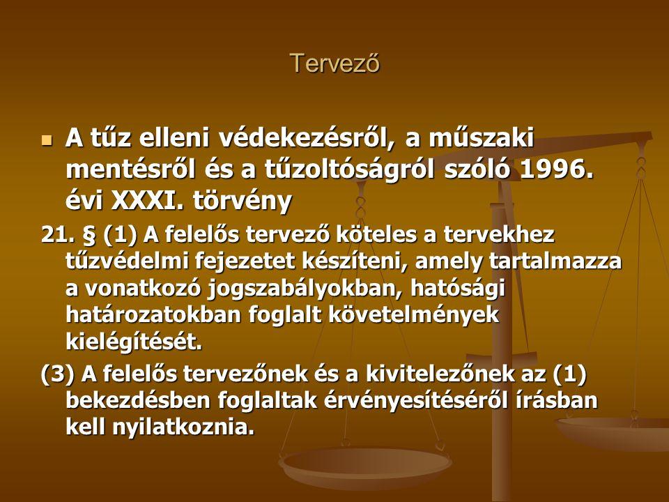 Tervező A tűz elleni védekezésről, a műszaki mentésről és a tűzoltóságról szóló 1996. évi XXXI. törvény.