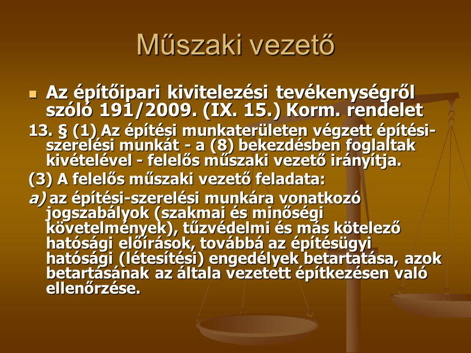 Műszaki vezető Az építőipari kivitelezési tevékenységről szóló 191/2009. (IX. 15.) Korm. rendelet.