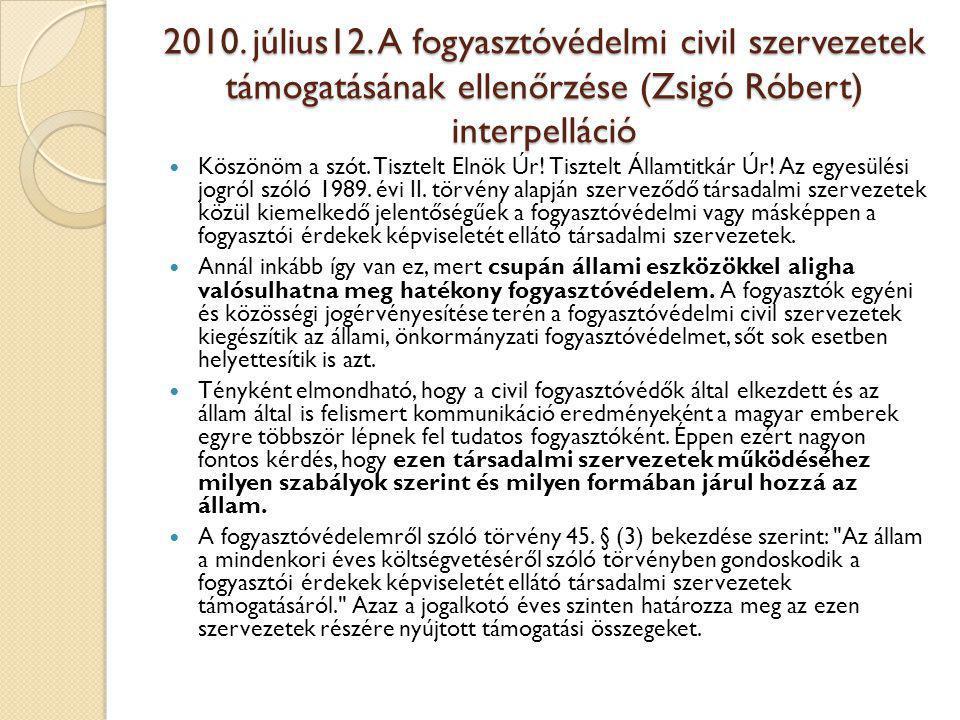 2010. július12. A fogyasztóvédelmi civil szervezetek támogatásának ellenőrzése (Zsigó Róbert) interpelláció