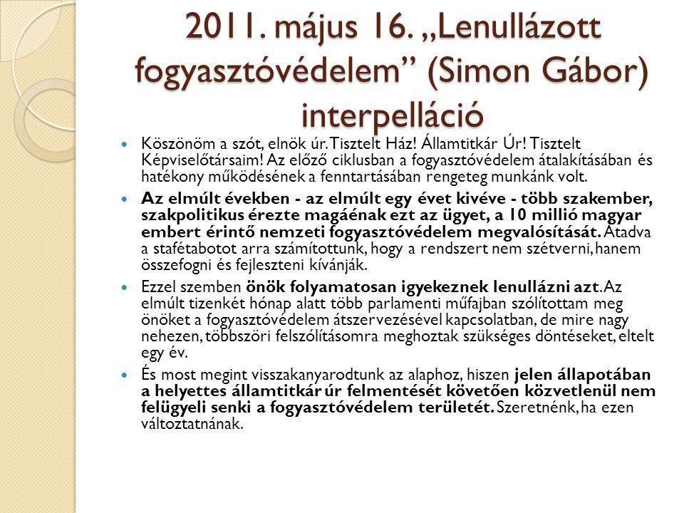 """2011. május 16. """"Lenullázott fogyasztóvédelem (Simon Gábor) interpelláció"""