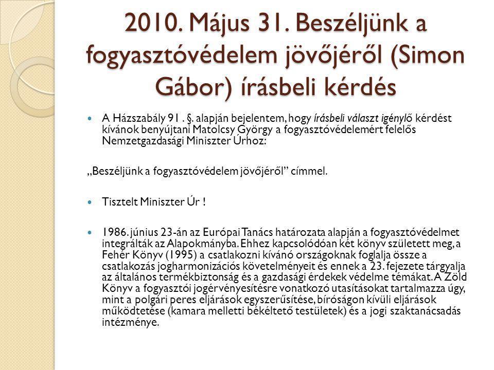2010. Május 31. Beszéljünk a fogyasztóvédelem jövőjéről (Simon Gábor) írásbeli kérdés