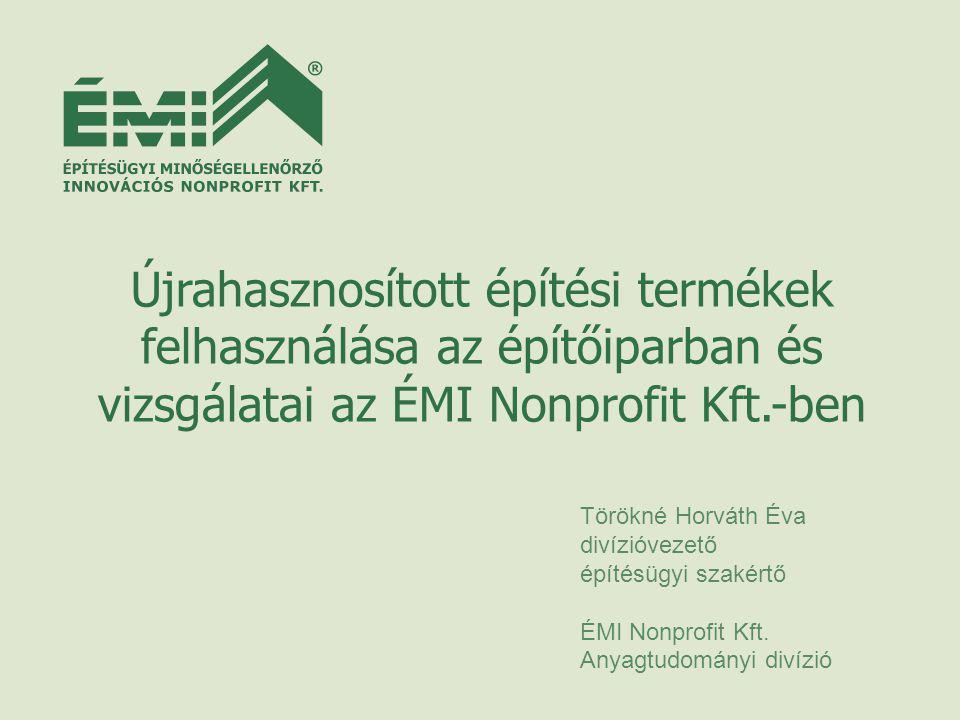 Újrahasznosított építési termékek felhasználása az építőiparban és vizsgálatai az ÉMI Nonprofit Kft.-ben