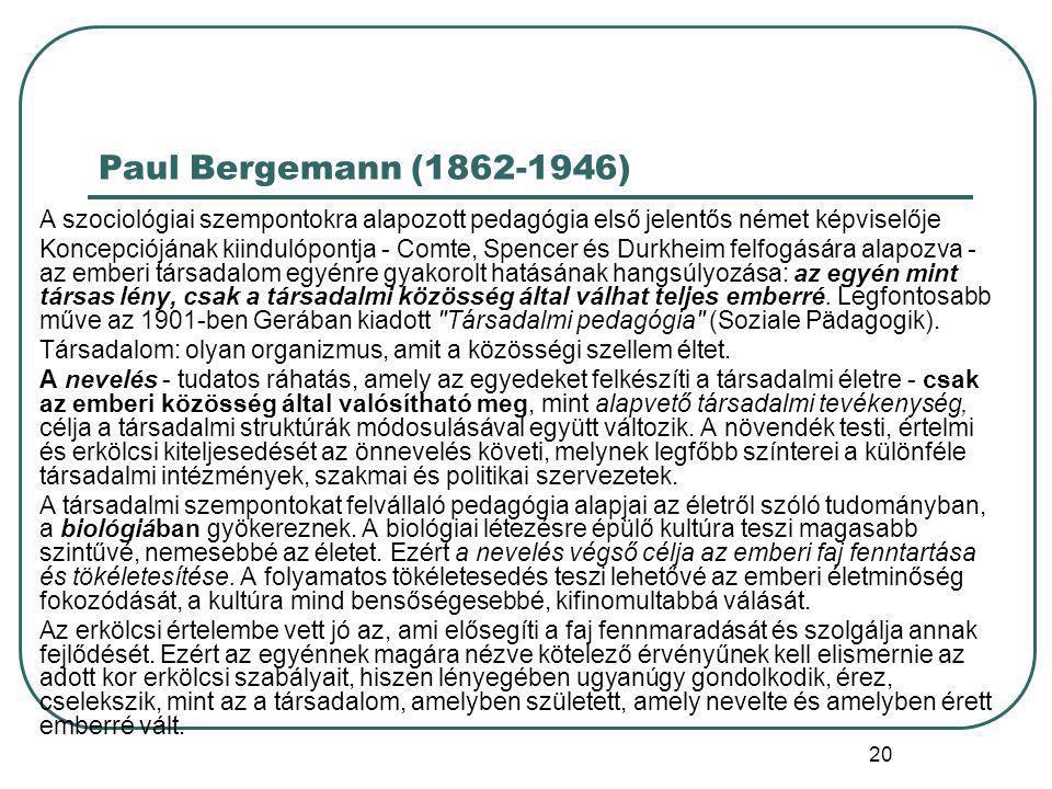 Paul Bergemann (1862-1946) A szociológiai szempontokra alapozott pedagógia első jelentős német képviselője.