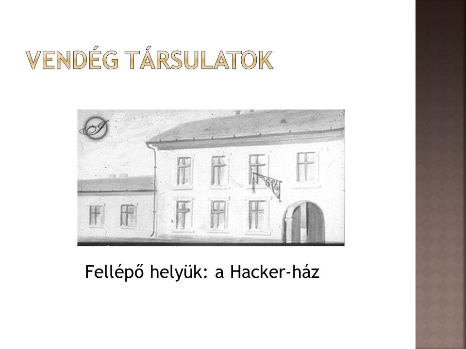 Vendég Társulatok Fellépő helyük: a Hacker-ház