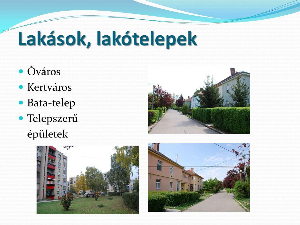 Lakások, lakótelepek Óváros Kertváros Bata-telep Telepszerű épületek