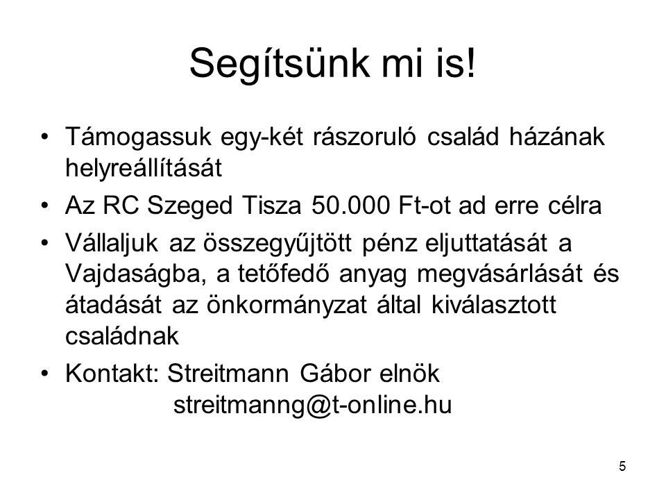 Segítsünk mi is! Támogassuk egy-két rászoruló család házának helyreállítását. Az RC Szeged Tisza 50.000 Ft-ot ad erre célra.